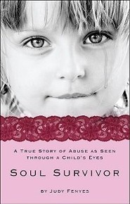 Soul Survivor: A True Story of Abuse as Seen Through a Child's Eyes