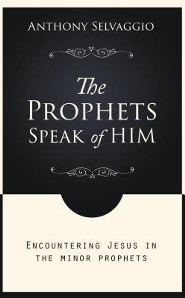 The Prophets Speak of Him: Encountering Jesus in the Minor Prophets Revised Edition