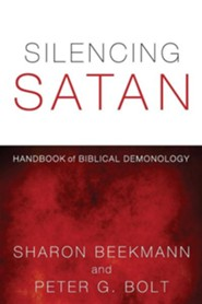 Silencing Satan: Handbook of Biblical Demonology  -     By: Sharon Beekmann, Peter G. Bolt