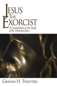 Jesus the Exorcist: A Contribution to the Study of the Historical Jesus  -     By: Graham H. Twelftree