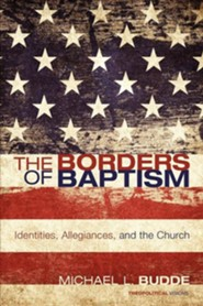 The Borders of Baptism: Identities, Allegiances, and the Church