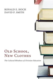 Old School, New Clothes: The Cultural Blindness of Christian Education