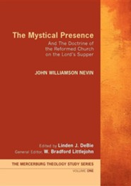 The Mystical Presence: And the Doctrine of the Reformed Church on the Lord's Supper