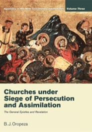 Churches Under Seige of Persecution and Assimilation: The General Epistles and Revelation