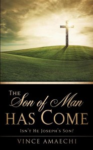 The Son of Man Has Come: Isn't He Joseph's Son?