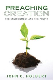 Preaching Creation: The Environment and the Pulpit  -     By: John C. Holbert