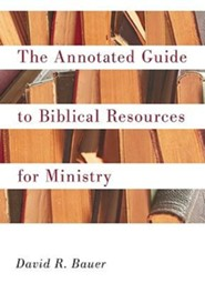 An Annotated Guide to Biblical Resources for Ministry, Paper, Not Applicable  -     By: David R. Bauer