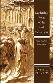 Leadership Roles of the Old Testament: King, Prophet, Priest, and Sage