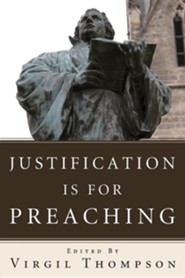 Justification Is for Preaching: Essays by Oswald Bayer, Gerhard O. Forde, and Others  -     Edited By: Virgil Thompson     By: Virgil Thompson(ED.)