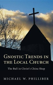 Gnostic Trends in the Local Church: The Bull in Christ's China Shop