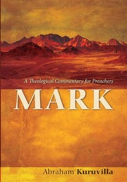 Mark: A Theological Commentary for Preachers  -     By: Abraham Kuruvilla