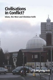 Civilisations in Conflict?: Islam, the West and Christian Faith