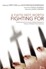A Faith Not Worth Fighting for: Addressing Commonly Asked Questions about Christian Nonviolence  -     Edited By: Tripp York, Justin Bronson Barringer     By: Tripp York(ED.), Justin Bronson Barringer(ED.) & Shane Claiborne