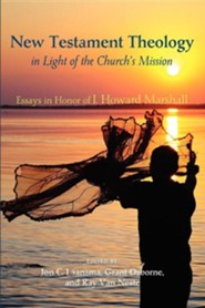 New Testament Theology in Light of the Church's Mission: Essays in Honor of I. Howard Marshall  -     Edited By: Jon C. Laansma, Grant Osborne, Ray Van Neste     By: Jon C. Laansma(ED.), Grant Osborne(ED.) & Ray Van Neste(ED.)