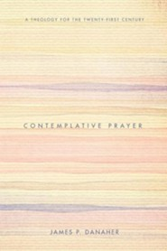 Contemplative Prayer: A Theology for the Twenty-First Century