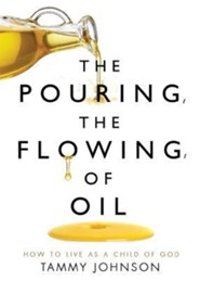 The Pouring, the Flowing, of Oil