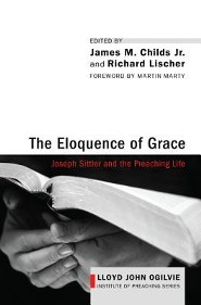 The Eloquence of Grace: Joseph Sittler and the Preaching Life  -     Edited By: James M. Childs Jr., Richard Lischer     By: James M. Childs, Jr.(ED.) & Richard Lischer(ED.)