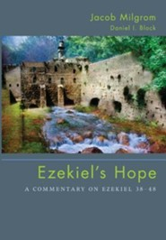 Ezekiel's Hope: A Commentary on Ezekiel 3848