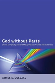 God Without Parts: Divine Simplicity and the Metaphysics of God's Absoluteness