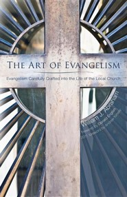 The Art of Evangelism: Evangelism Carefully Crafted Into the Life of the Local Church