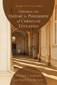 Exploring the History and Philosophy of Christian Education: Principles for the 21st Century  -     By: Michael J. Anthony, Warren S. Benson