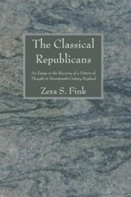 The Classical Republicans: An Essay in the Recovery of a Pattern of Thought in Seventeenth-Century England, Edition 0002