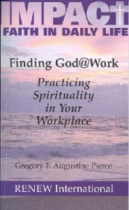 Finding God @ Work: Practicing Spirituality in Your Workplace  -     By: Gregory F. Augustine Pierce