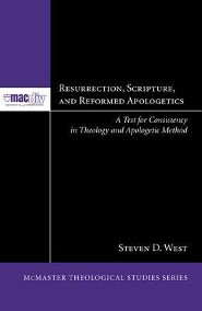Resurrection, Scripture, and Reformed Apologetics: A Test for Consistency in Theology and Apologetic Method