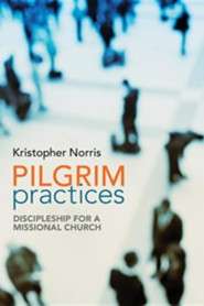 Pilgrim Practices: Discipleship for a Missional Church