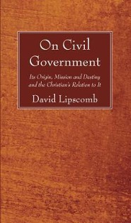 On Civil Government: Its Origin, Mission, and Destiny, and the Christian's Relation to It