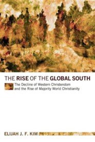The Rise of the Global South: The Decline of Western Christendom and the Rise of Majority World Christianity  -     By: Elijah J.F. Kim
