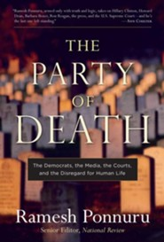 The Party of Death: The Democrats, the Media, the Courts and the Disregard for Human Life  -     By: Ramesh Ponnuru