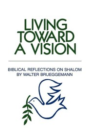 Living Toward a Vision: Biblical Reflections on Shalom  -     By: Walter Brueggemann