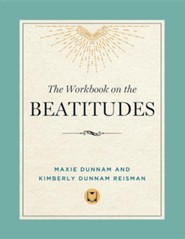 The Workbook on the Beatitudes  -     By: Maxie Dunnam, Kimberly Dunnam Reisman
