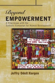 Beyond Empowerment: A Pilgrimage with the Catholic Campaign for Human Development