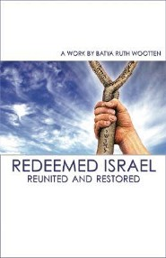 Redeemed Israel: Reunited and Restored  -     By: Batya Ruth Wootten