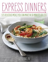 Express Dinners: Delicious Meals You Can Make in 30 Minutes or Less