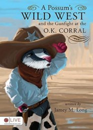 A Possum's Wild West and the Gunfight at the O.K. Corral  -     By: Jamey M. Long