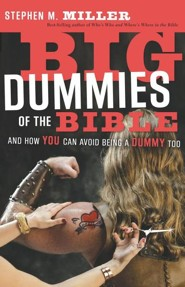 Big Dummies of the Bible: And How You Can Avoid Being a Dummy Too  -     By: Stephen M. Miller
