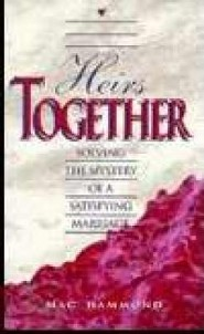 Heirs Together: Solving the Mystery of a Satisfying Marriage  -     By: Mac Hammond
