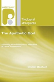 The Apathetic God: Exploring the Contemporary Relevance of Divine Impassibility  -     By: Daniel Castelo, Thomas G. Weinandy
