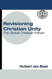Revisioning Christian Unity: The Global Christian Forum  -     Edited By: Huibert van Beek     By: Huibert van Beek(Ed.)
