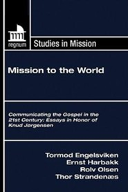 Mission to the World: Communicating the Gospel in the 21st Century: Essays in Honor of Knud Jorgensen  -     Edited By: Tormod Engelsviken     By: Ernst Harbakk, Rolv Olsen