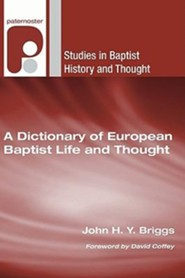 A Dictionary of European Baptist Life and Thought  -     Edited By: John Briggs     By: David Coffey