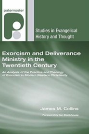 Exorcism and Deliverance Ministry in the Twentieth Century: An Analysis of the Practice and Theology of Exorcism in Modern Western Christianity  -     By: James M. Collins, Ian Stackhouse
