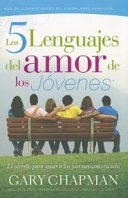 Los Cinco lenguajes de amor de los jovenes: The Five Love Languages for Teens