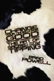 Change Your Church for Good: The Art of Sacred Cow Tipping  -     By: Brad Powell