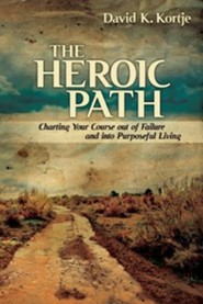 The Heroic Path: Charting Your Course Out of Failure and Into Purposeful Living