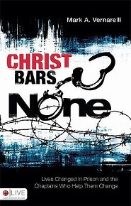 Christ Bars None: Lives Changed in Prison and the Chaplains Who Help Them Change