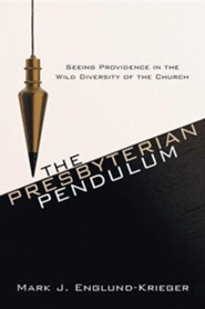 The Presbyterian Pendulum: Seeing Providence in the Wild Diversity of the Church  -              By: Mark Englund-Krieger